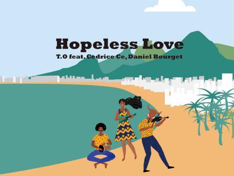 DJ T.O 4th SINGLE「HOPELESS LOVE T.O FEAT.CEDRICE CE, DANIEL BOURGET」Lyric Video公開 !!