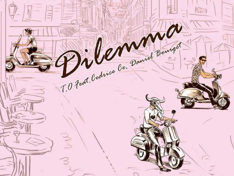 DJ T.O 5th SINGLE「Dilemma T.O feat.Cedrice Ce, Daniel Bourget」Lyric Video公開 !!